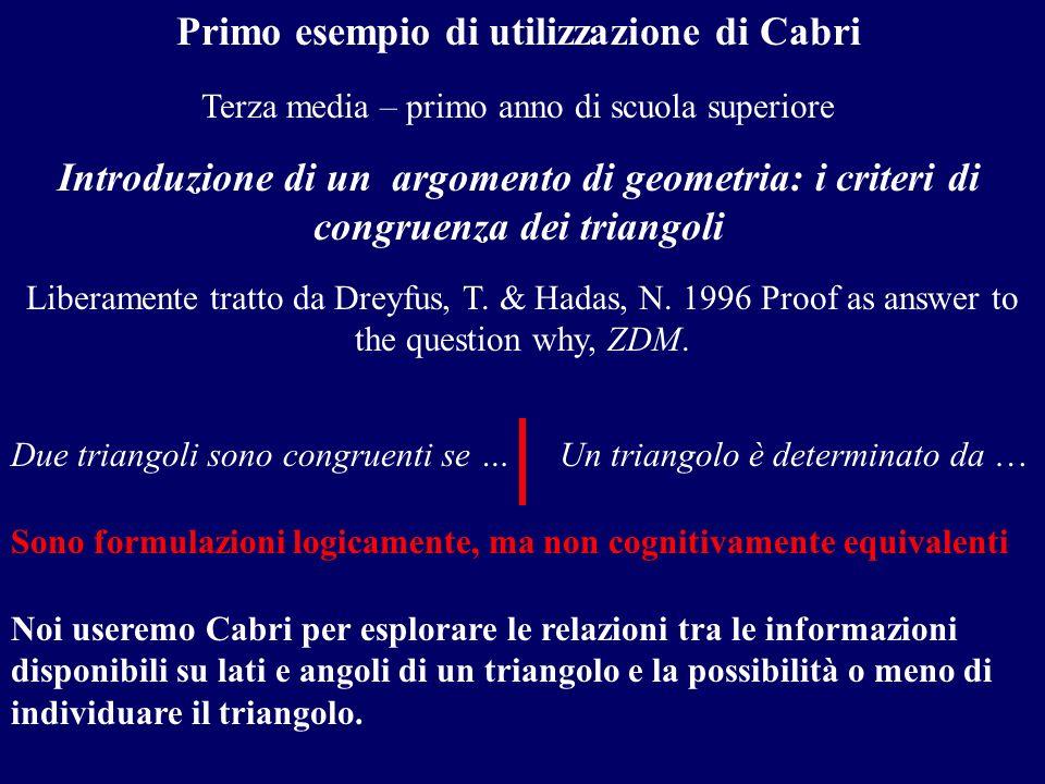 Primo esempio di utilizzazione di Cabri Terza media – primo anno di scuola superiore Introduzione di un argomento di geometria: i criteri di congruenz