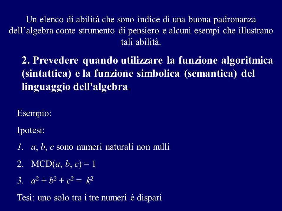 Il frame è quello dei numeri pari – numeri dispari; ossia considero numeri del tipo 2n e 2n+1 (funzione simbolica) (2n) 2 = 4n 2 (2n+1) 2 = 4n 2 + 4n + 1 = 4(n 2 +n) +1 (funzione algoritmica) P: il quadrato di un numero naturale n è un multiplo di 4 (se n è pari), oppure diviso per 4 dà come resto 1 (se n è dispari) (funzione simbolica) Relativamente ai numeri a, b, c possiamo considerare i seguenti casi: 1.