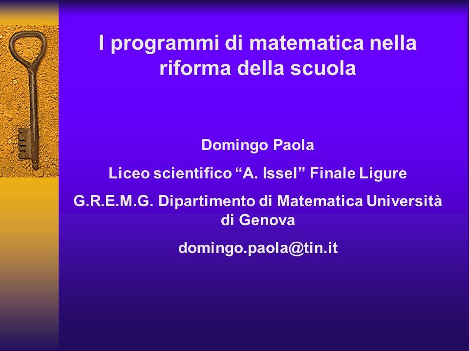 I programmi di matematica nella riforma della scuola Domingo Paola Liceo scientifico A. Issel Finale Ligure G.R.E.M.G. Dipartimento di Matematica Univ