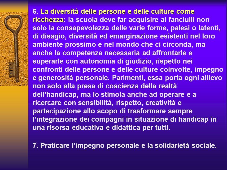 La diversità delle persone e delle culture come ricchezza 6. La diversità delle persone e delle culture come ricchezza: la scuola deve far acquisire a