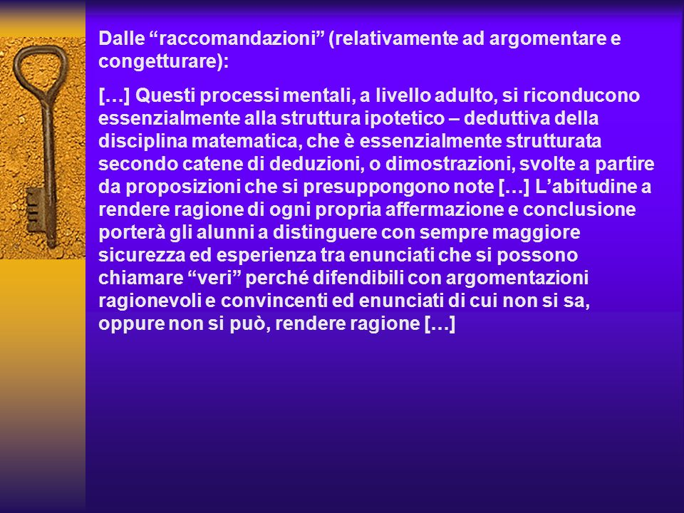 Dalle raccomandazioni (relativamente ad argomentare e congetturare): […] Questi processi mentali, a livello adulto, si riconducono essenzialmente alla