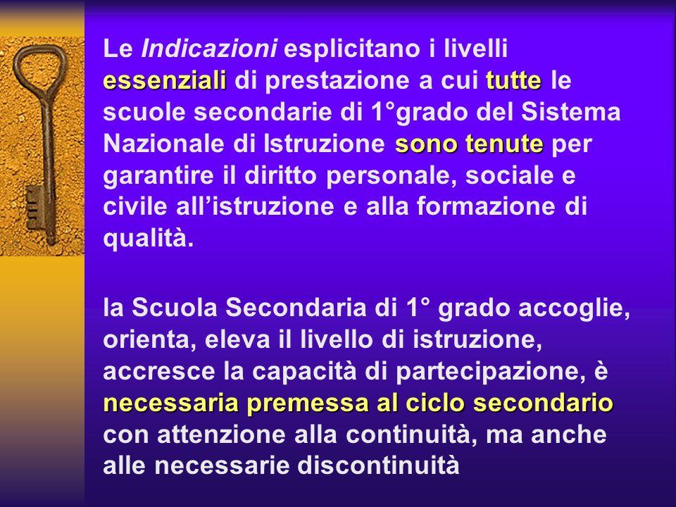 essenzialitutte sono tenute Le Indicazioni esplicitano i livelli essenziali di prestazione a cui tutte le scuole secondarie di 1°grado del Sistema Naz