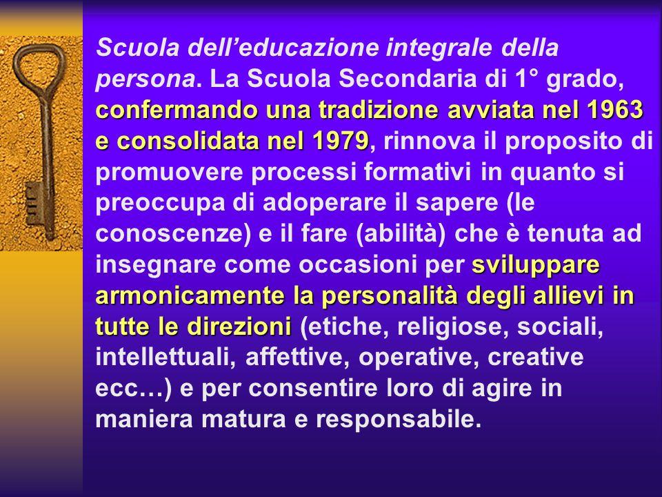 confermando una tradizione avviata nel 1963 e consolidata nel 1979 sviluppare armonicamente la personalità degli allievi in tutte le direzioni Scuola