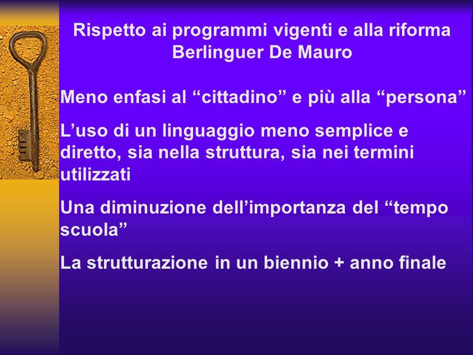 Rispetto ai programmi vigenti e alla riforma Berlinguer De Mauro Meno enfasi al cittadino e più alla persona Luso di un linguaggio meno semplice e dir