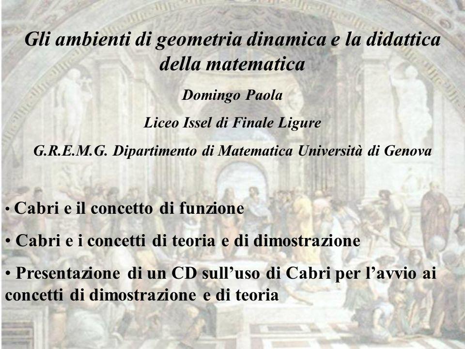 Gli ambienti di geometria dinamica e la didattica della matematica Domingo Paola Liceo Issel di Finale Ligure G.R.E.M.G. Dipartimento di Matematica Un