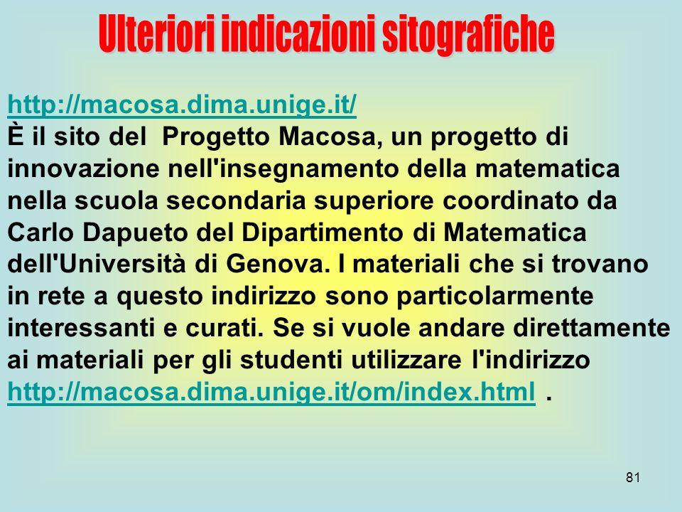 81 http://macosa.dima.unige.it/ È il sito del Progetto Macosa, un progetto di innovazione nell'insegnamento della matematica nella scuola secondaria s
