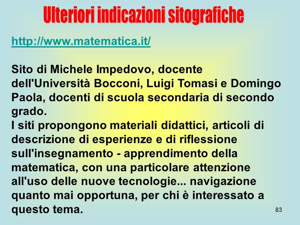 83 http://www.matematica.it/ Sito di Michele Impedovo, docente dell'Università Bocconi, Luigi Tomasi e Domingo Paola, docenti di scuola secondaria di