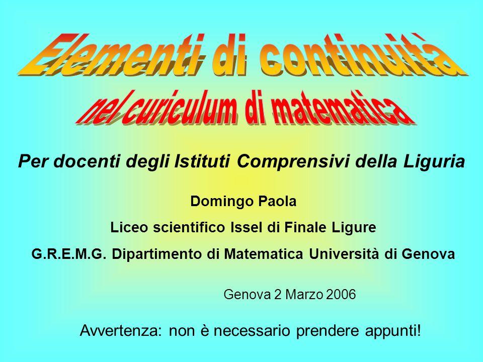 Domingo Paola Liceo scientifico Issel di Finale Ligure G.R.E.M.G. Dipartimento di Matematica Università di Genova Per docenti degli Istituti Comprensi