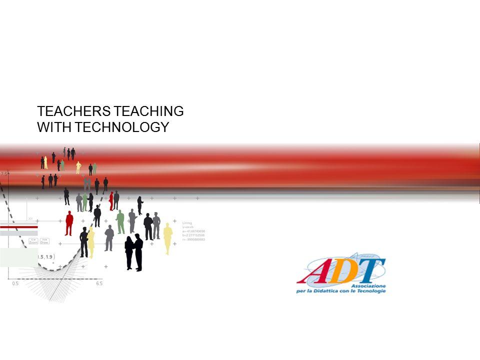 TEACHERS TEACHING WITH TECHNOLOGY TEACHERS TEACHING WITH TECHNOLOGY ADT (TTT Italia)
