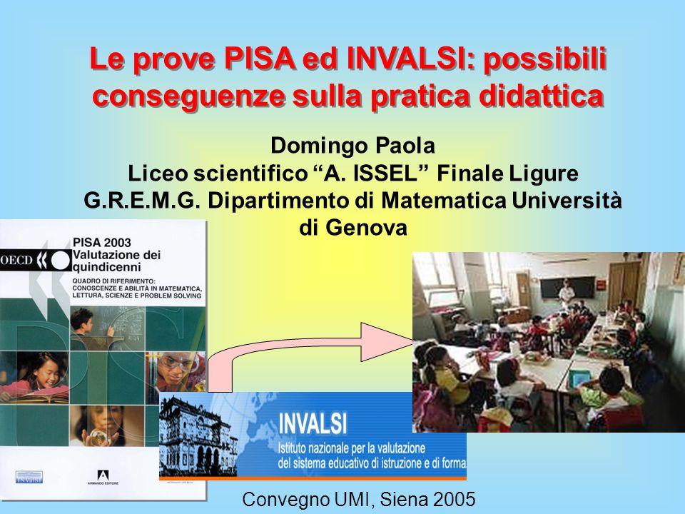 Le prove PISA ed INVALSI: possibili conseguenze sulla pratica didattica Domingo Paola Liceo scientifico A. ISSEL Finale Ligure G.R.E.M.G. Dipartimento