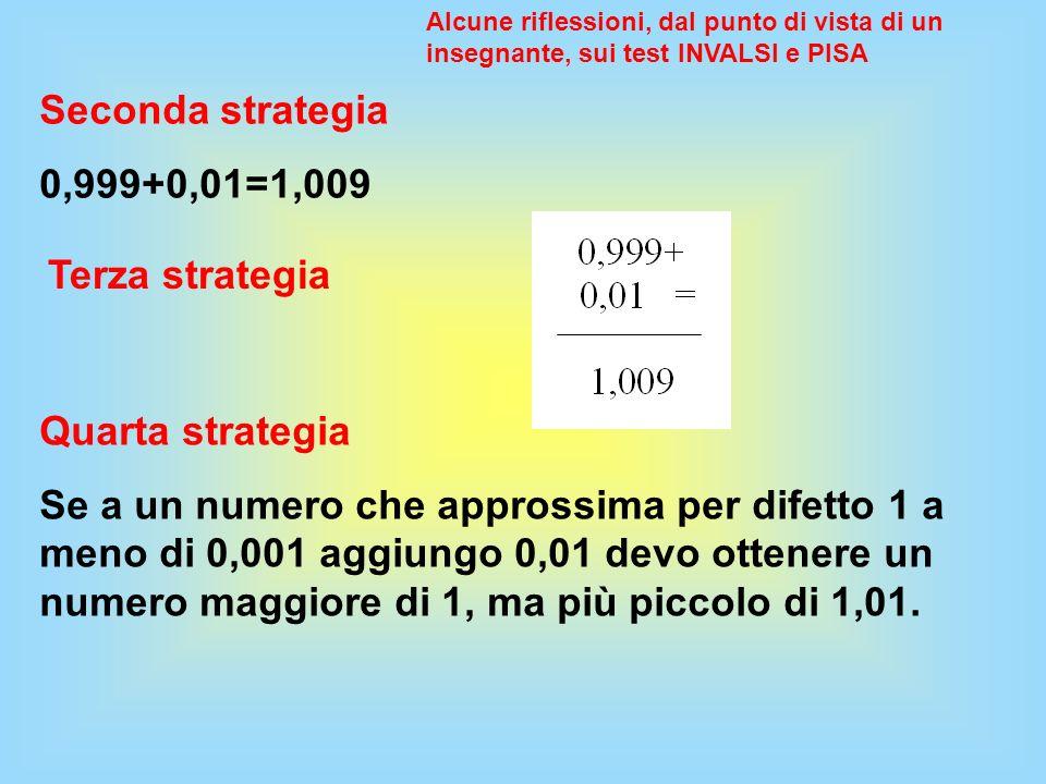 Seconda strategia 0,999+0,01=1,009 Terza strategia Quarta strategia Se a un numero che approssima per difetto 1 a meno di 0,001 aggiungo 0,01 devo ott