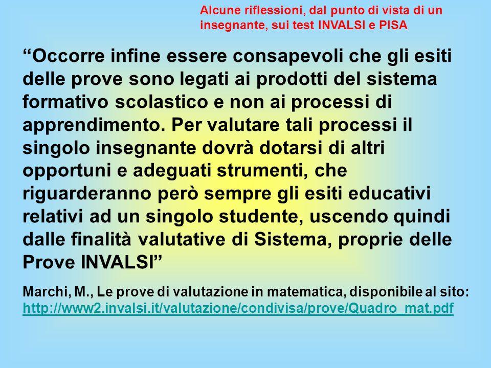 Occorre infine essere consapevoli che gli esiti delle prove sono legati ai prodotti del sistema formativo scolastico e non ai processi di apprendiment