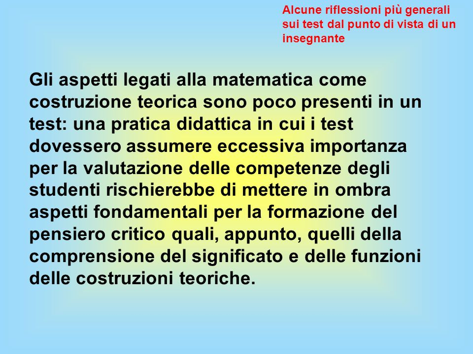 Gli aspetti legati alla matematica come costruzione teorica sono poco presenti in un test: una pratica didattica in cui i test dovessero assumere ecce