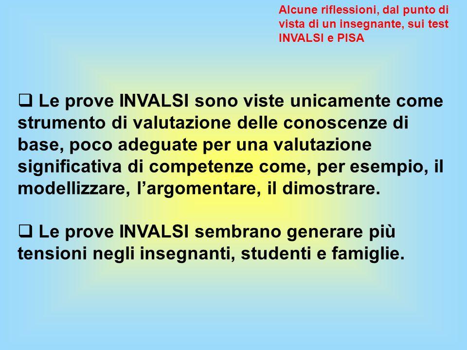 Alcune riflessioni, dal punto di vista di un insegnante, sui test INVALSI e PISA Le prove INVALSI sono viste unicamente come strumento di valutazione