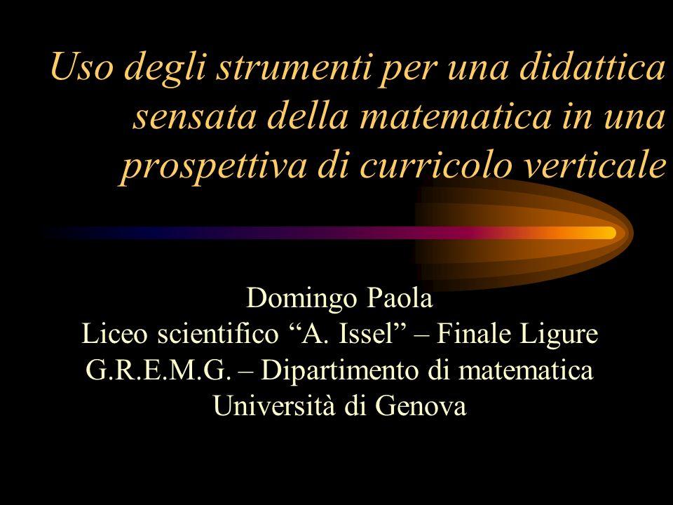 Uso degli strumenti per una didattica sensata della matematica in una prospettiva di curricolo verticale Domingo Paola Liceo scientifico A.