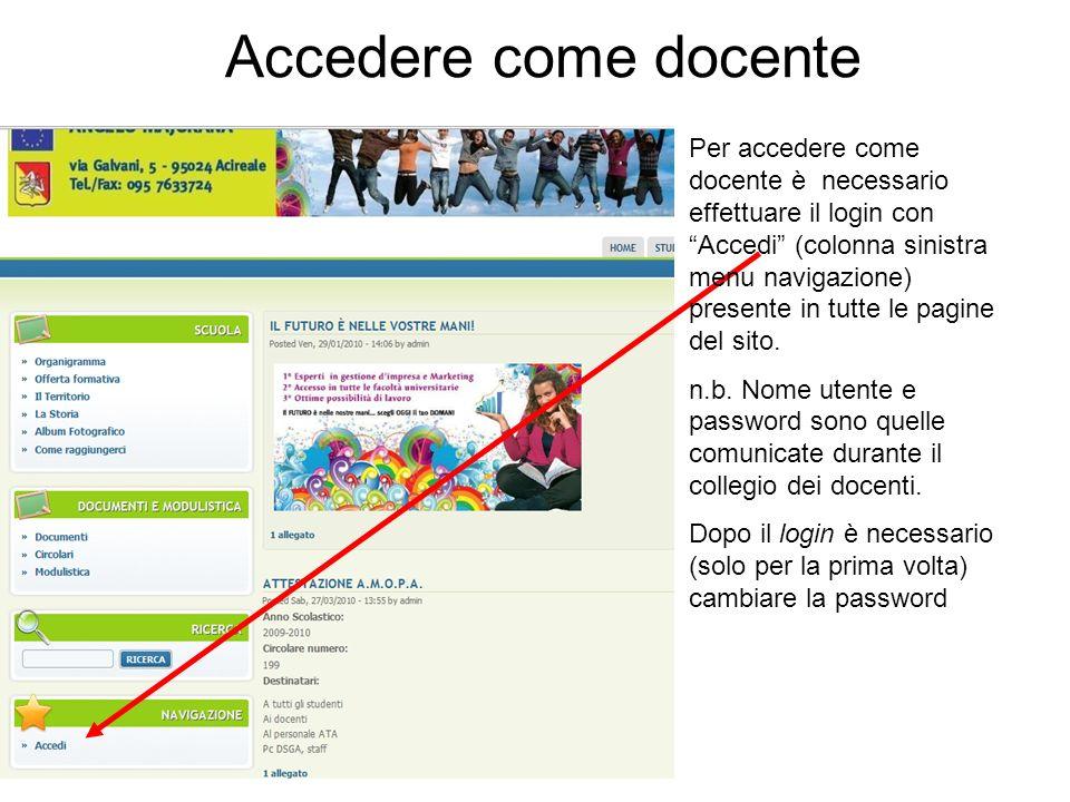 Accedere come docente Per accedere come docente è necessario effettuare il login con Accedi (colonna sinistra menu navigazione) presente in tutte le pagine del sito.