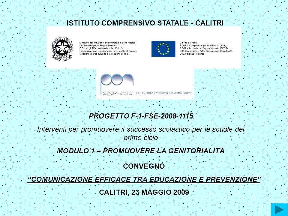 CONVEGNO COMUNICAZIONE EFFICACE TRA EDUCAZIONE E PREVENZIONE CALITRI, 23 MAGGIO 2009 ISTITUTO COMPRENSIVO STATALE - CALITRI PROGETTO F-1-FSE-2008-1115