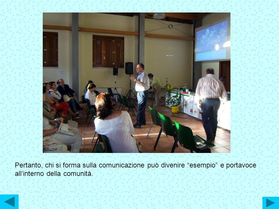 Pertanto, chi si forma sulla comunicazione può divenire esempio e portavoce allinterno della comunità.