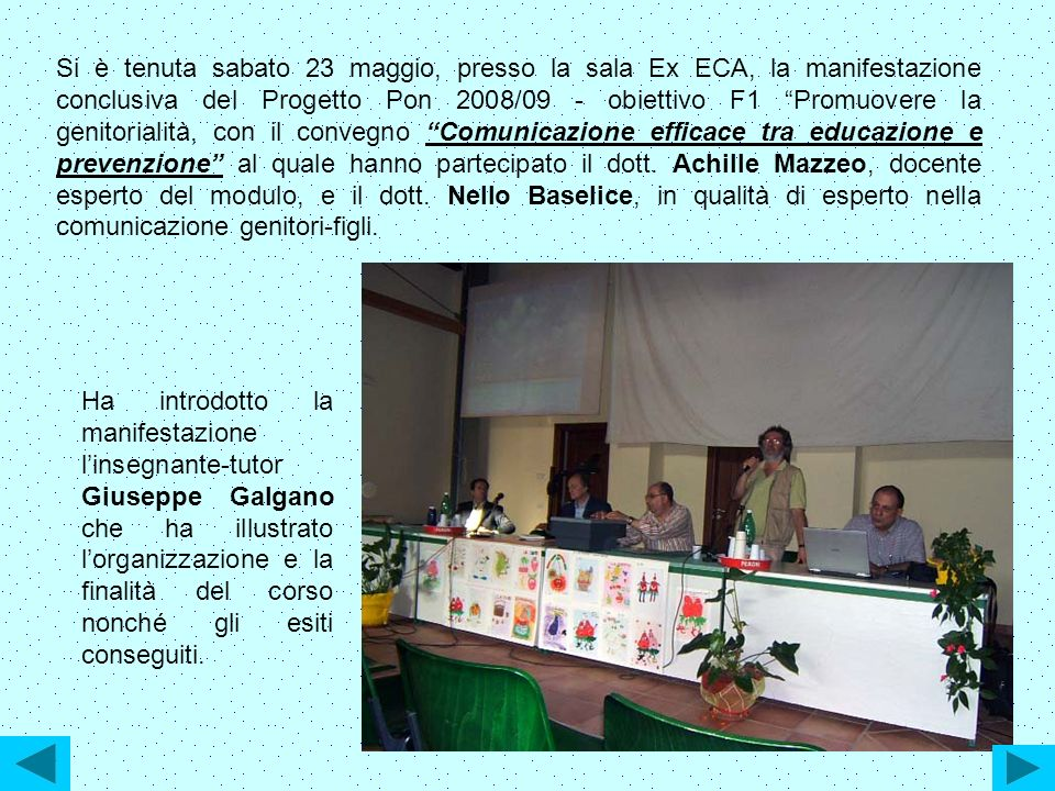 Si è tenuta sabato 23 maggio, presso la sala Ex ECA, la manifestazione conclusiva del Progetto Pon 2008/09 - obiettivo F1 Promuovere la genitorialità,