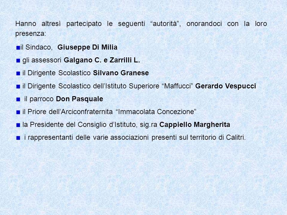 Hanno altresì partecipato le seguenti autorità, onorandoci con la loro presenza: il Sindaco, Giuseppe Di Milia gli assessori Galgano C. e Zarrilli L.