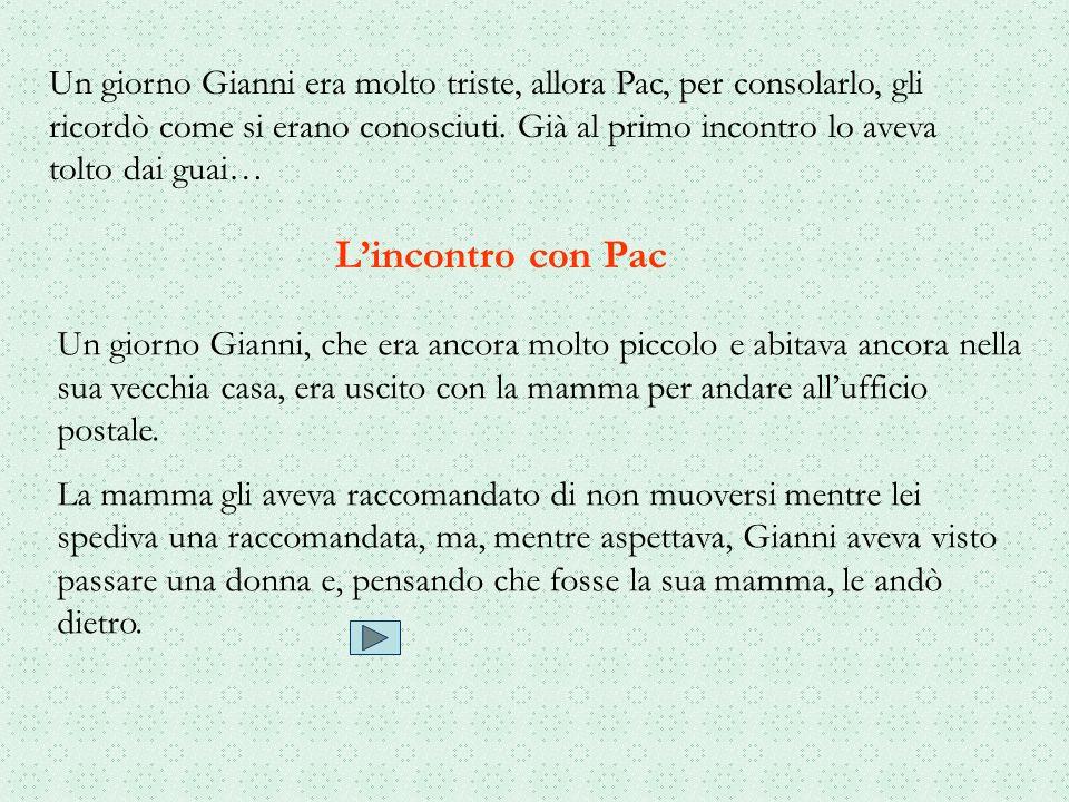 Un giorno Gianni era molto triste, allora Pac, per consolarlo, gli ricordò come si erano conosciuti. Già al primo incontro lo aveva tolto dai guai… Un