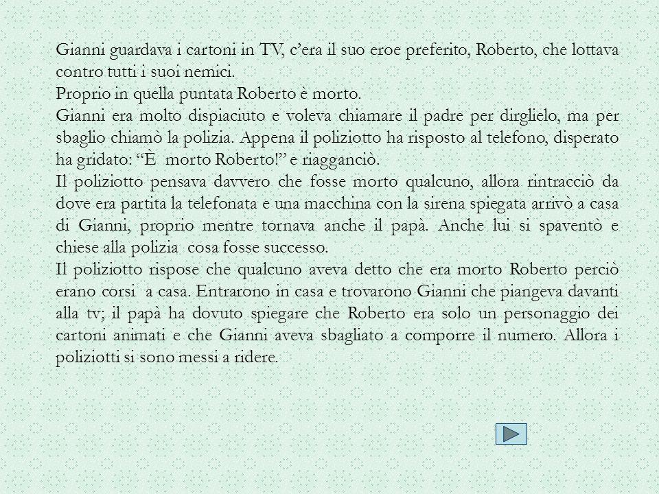 Gianni guardava i cartoni in TV, cera il suo eroe preferito, Roberto, che lottava contro tutti i suoi nemici. Proprio in quella puntata Roberto è mort