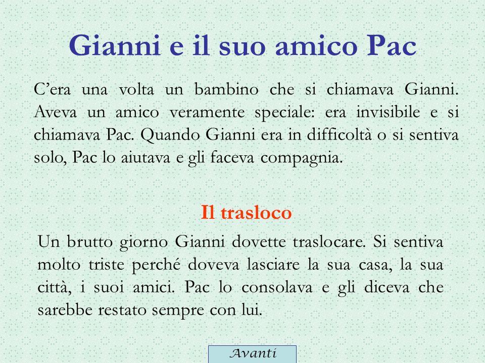 Gianni e il suo amico Pac Cera una volta un bambino che si chiamava Gianni. Aveva un amico veramente speciale: era invisibile e si chiamava Pac. Quand