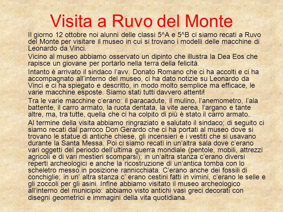 Visita a Ruvo del Monte Il giorno 12 ottobre noi alunni delle classi 5^A e 5^B ci siamo recati a Ruvo del Monte per visitare il museo in cui si trovano i modelli delle macchine di Leonardo da Vinci.