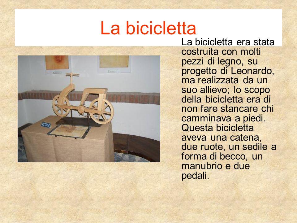 La bicicletta La bicicletta era stata costruita con molti pezzi di legno, su progetto di Leonardo, ma realizzata da un suo allievo; lo scopo della bic