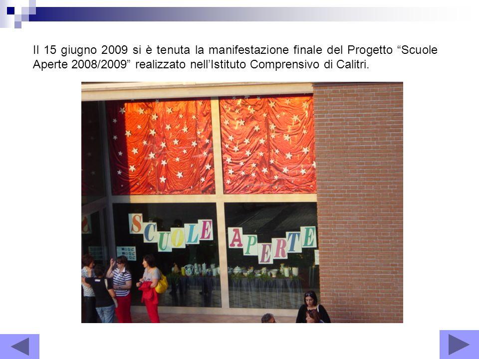 Il 15 giugno 2009 si è tenuta la manifestazione finale del Progetto Scuole Aperte 2008/2009 realizzato nellIstituto Comprensivo di Calitri.