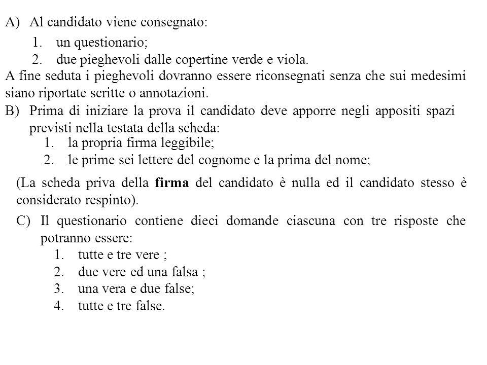 A)Al candidato viene consegnato: 1.un questionario; 2.due pieghevoli dalle copertine verde e viola.