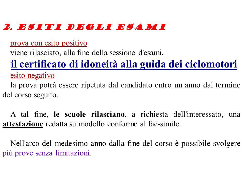 2. Esiti degli esami prova con esito positivo viene rilasciato, alla fine della sessione d'esami, il certificato di idoneità alla guida dei ciclomotor
