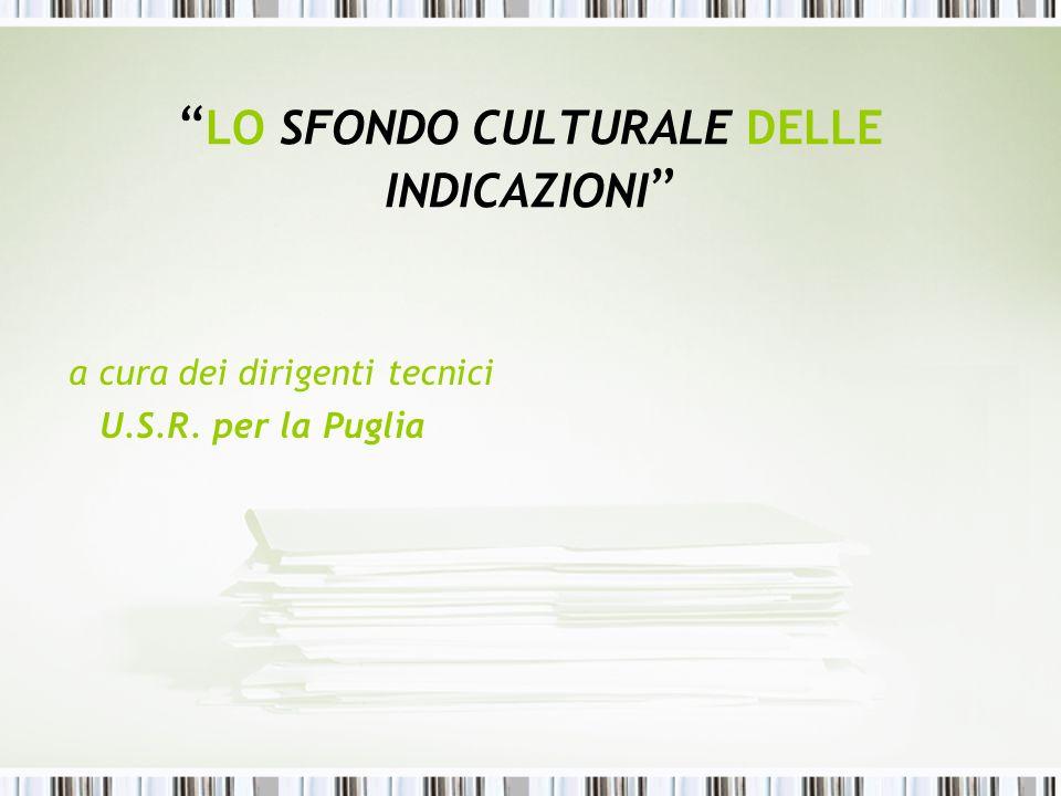 LO SFONDO CULTURALE DELLE INDICAZIONI a cura dei dirigenti tecnici U.S.R. per la Puglia