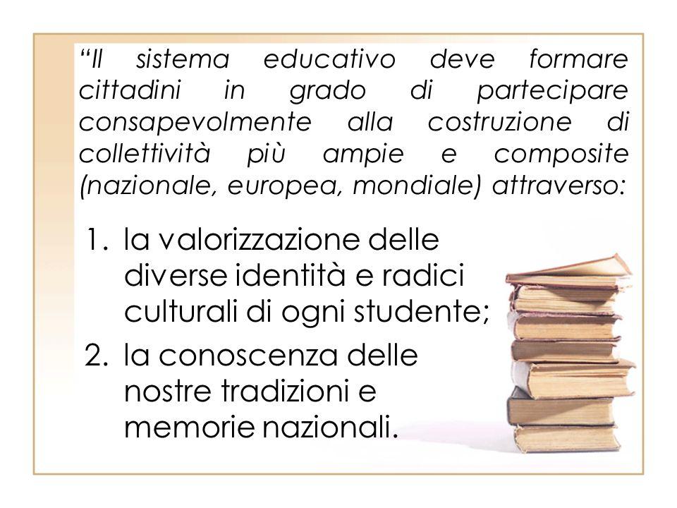 Il sistema educativo deve formare cittadini in grado di partecipare consapevolmente alla costruzione di collettività più ampie e composite (nazionale,