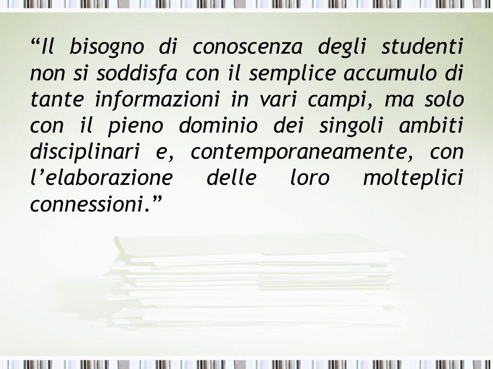 Il bisogno di conoscenza degli studenti non si soddisfa con il semplice accumulo di tante informazioni in vari campi, ma solo con il pieno dominio dei