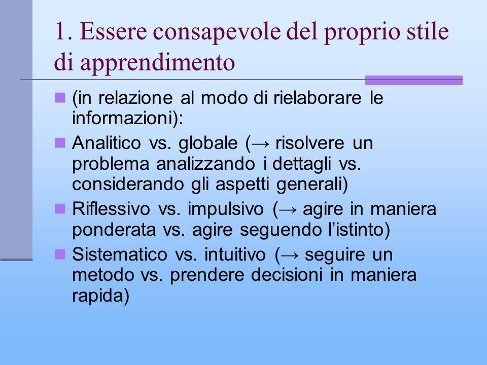 1. Essere consapevole del proprio stile di apprendimento (in relazione al modo di rielaborare le informazioni): Analitico vs. globale ( risolvere un p