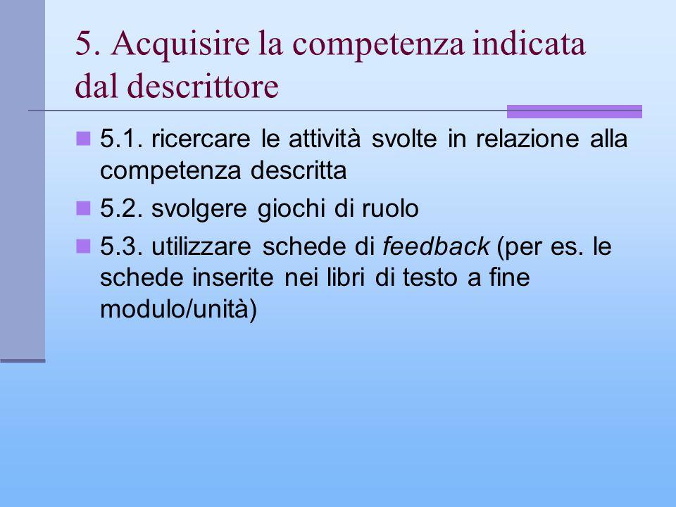 5. Acquisire la competenza indicata dal descrittore 5.1. ricercare le attività svolte in relazione alla competenza descritta 5.2. svolgere giochi di r