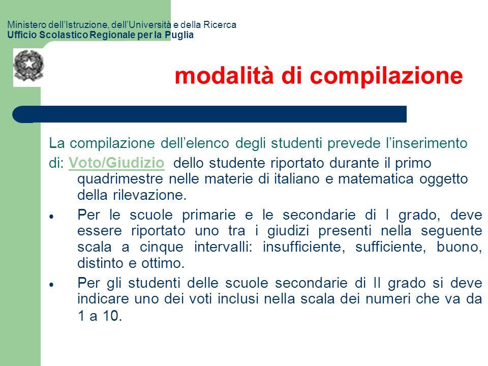 modalità di compilazione La compilazione dellelenco degli studenti prevede linserimento di: Voto/Giudizio dello studente riportato durante il primo quadrimestre nelle materie di italiano e matematica oggetto della rilevazione.