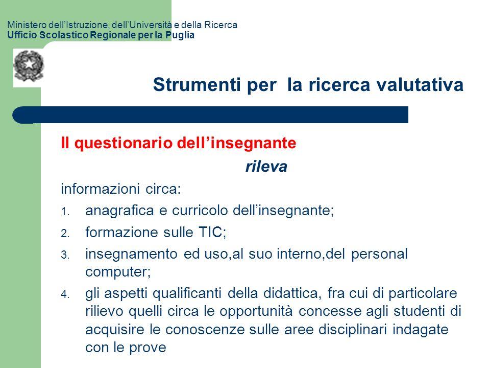 Strumenti per la ricerca valutativa Il questionario dellinsegnante rileva informazioni circa: 1.