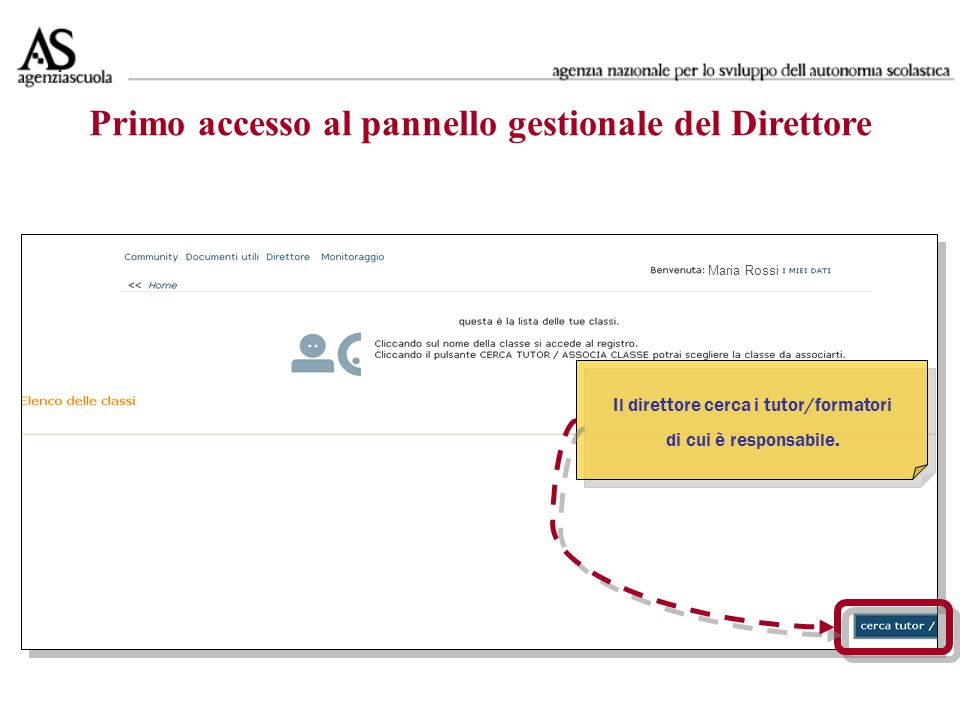 Maria Rossi Primo accesso al pannello gestionale del Direttore Il direttore cerca i tutor/formatori di cui è responsabile.