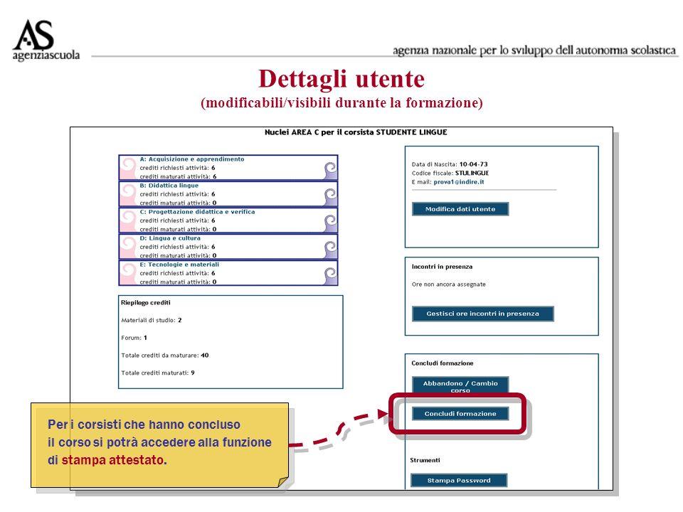 Dettagli utente (modificabili/visibili durante la formazione) Per i corsisti che hanno concluso il corso si potrà accedere alla funzione di stampa attestato.