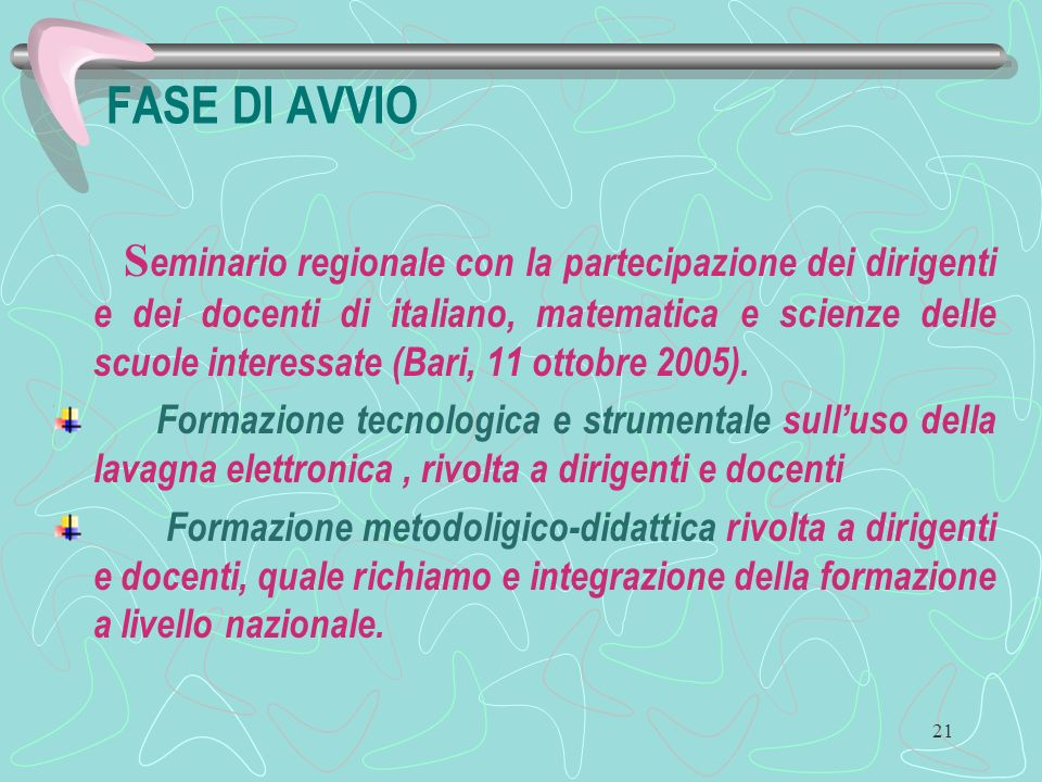 21 FASE DI AVVIO S eminario regionale con la partecipazione dei dirigenti e dei docenti di italiano, matematica e scienze delle scuole interessate (Bari, 11 ottobre 2005).