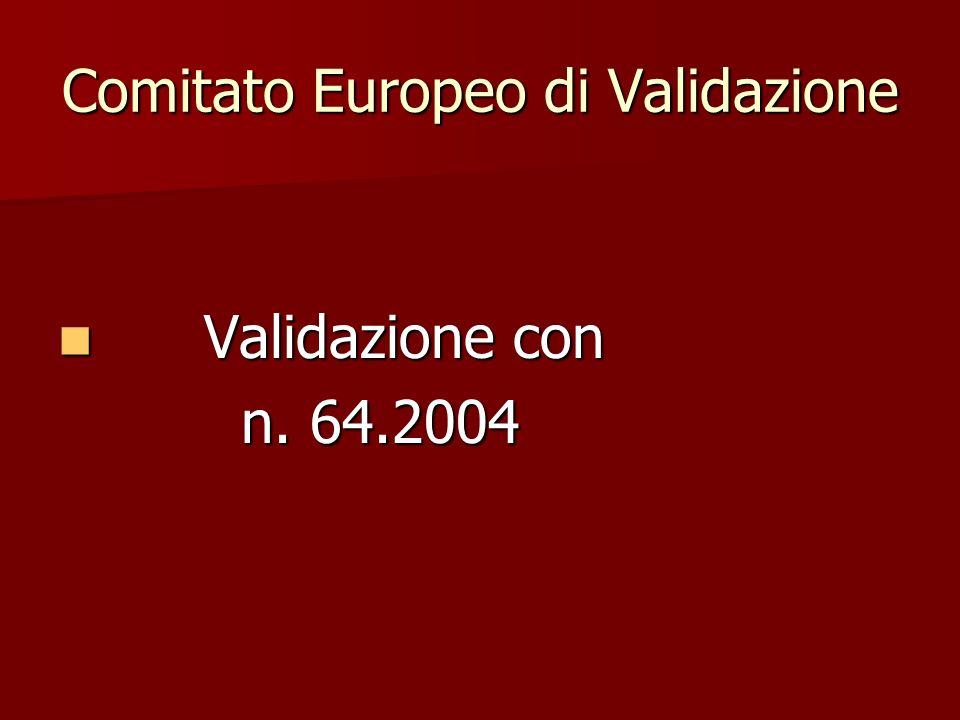 Comitato Europeo di Validazione Validazione con Validazione con n. 64.2004 n. 64.2004