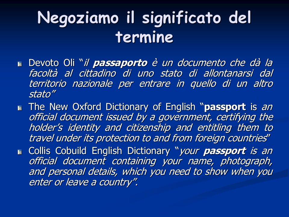 Devoto Oli il passaporto è un documento che dà la facoltà al cittadino di uno stato di allontanarsi dal territorio nazionale per entrare in quello di