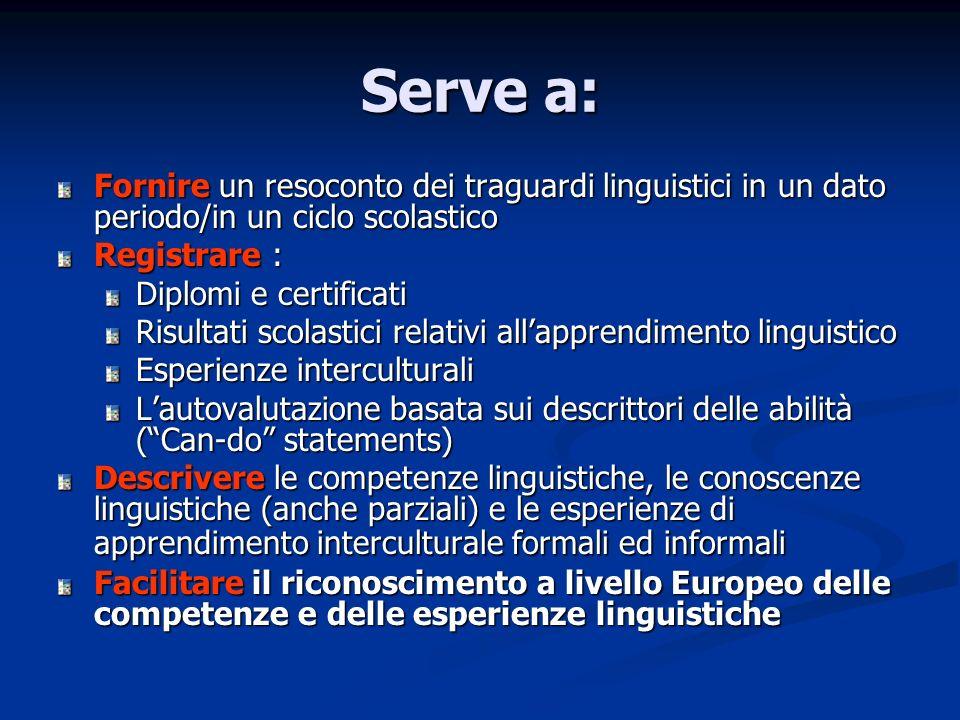 Serve a: Fornire un resoconto dei traguardi linguistici in un dato periodo/in un ciclo scolastico Registrare : Diplomi e certificati Risultati scolast