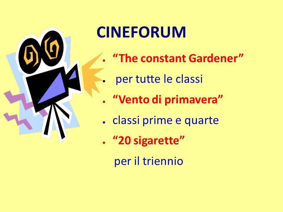 CINEFORUM The constant Gardener per tutte le classi Vento di primavera classi prime e quarte 20 sigarette per il triennio