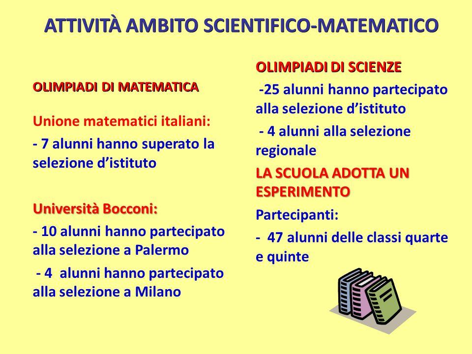 ATTIVITÀ AMBITO SCIENTIFICO-MATEMATICO OLIMPIADI DI MATEMATICA OLIMPIADI DI SCIENZE -25 alunni hanno partecipato alla selezione distituto - 4 alunni a