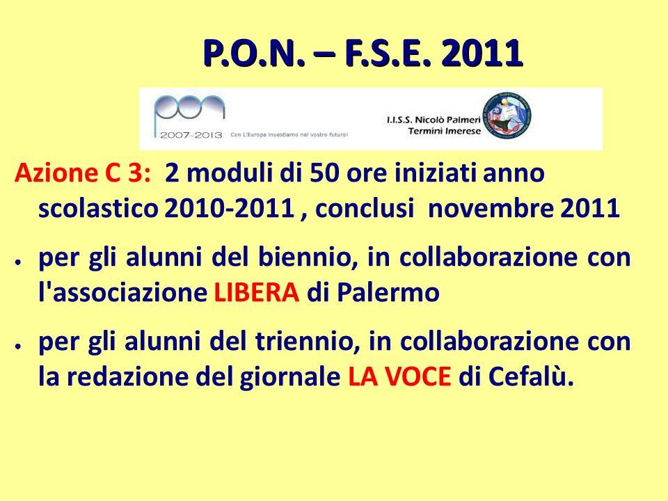 P.O.N. – F.S.E. 2011 Azione C 3: 2 moduli di 50 ore iniziati anno scolastico 2010-2011, conclusi novembre 2011 per gli alunni del biennio, in collabor
