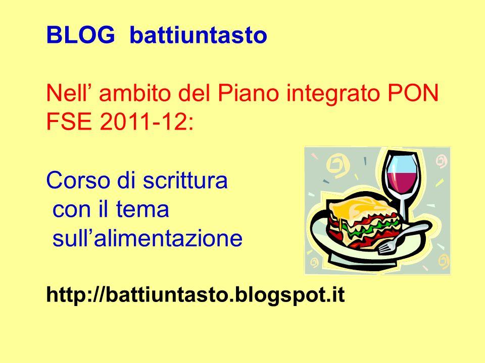 BLOG battiuntasto Nell ambito del Piano integrato PON FSE 2011-12: Corso di scrittura con il tema sullalimentazione http://battiuntasto.blogspot.it