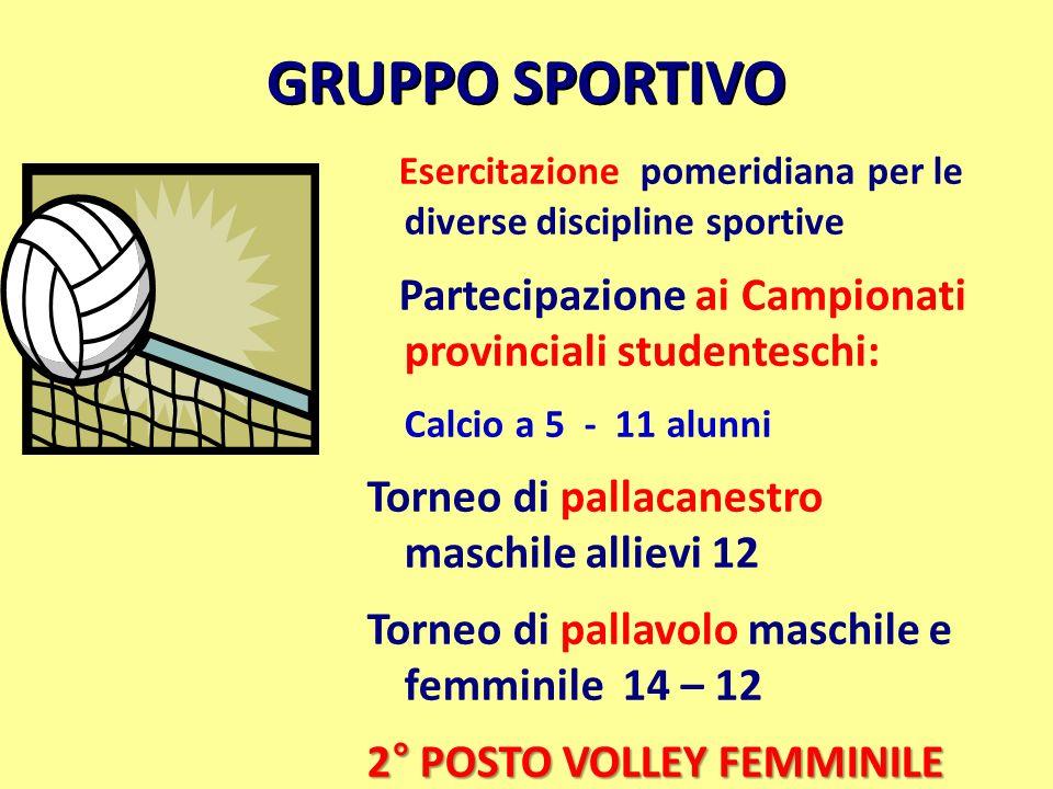 GRUPPO SPORTIVO Esercitazione pomeridiana per le diverse discipline sportive Partecipazione ai Campionati provinciali studenteschi: Calcio a 5 - 11 al